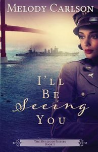 Ill Be Seeing You (#01 in Mulligan Sisters Series)
