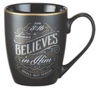 Ceramic Mug: Whoever Believes in Him (Black/White/Gold) (355ml) Homeware