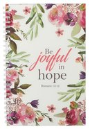 Wirebound Notebook: Be Joyful in Hope, Floral Rejoice Collection Spiral