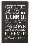 Flexi Cover Journal: Give Thanks to the Lord, Psalm 136:1, 13.9cm X 21.5cm Stationery