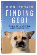 Finding Gobi: The True Story of a Little Dog and An Incredible Journey Paperback