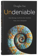 Undeniable: How Biology Confirms Our Intuition That Life is Designed Hardback