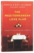 The Mediterranean Love Plan: 7 Secrets to Life-Long Passion in Marriage Paperback