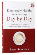 Emotionally Healthy Relationships Day By Day: A 40-Day Journey to Deeply Change Your Relationships Paperback