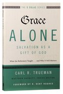 Grace Alone---Salvation as a Gift of God (The Five Solas Series)