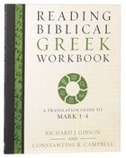 Reading Biblical Greek: Workbook - a Translation Guide to Mark 1-4 Paperback