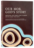 Our Mob, God's Story: Aboriginal and Torres Strait Islander Christianity (With Slip Case)