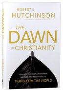 The Dawn of Christianity Hardback