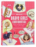 Tommy Nelson's Brave Girls Confidential: Stories and Secrets About Faith and Friendship Hardback