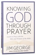 Knowing God Through Prayer Paperback