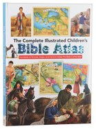 The Complete Illustrated Children's Bible Atlas: Hundreds of Pictures, Maps, and Facts to Make the Bible Come Alive Hardback