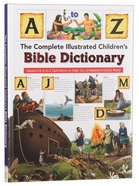 The Complete Illustrated Children's Bible Dictionary: Awesome a to Z Definitions to Help You Understand God's Word Hardback