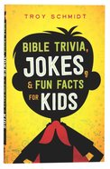 Bible Trivia, Jokes, and Fun Facts For Kids Paperback
