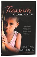 Treasures in Dark Places: One Woman, a Supernatural God and a Mission to the Toughest Part of India Paperback