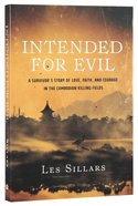 Intended For Evil: A Survivors Story of Love, Faith, And Courage in the Cambodian Killing Fields