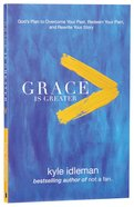 Grace is Greater: Gods Plan to Overcome Your Past, Redeem Your Pain, And Rewrite Your Story