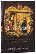 The Last Adam: A Theology of the Obedient Life of Jesus in the Gosples Paperback
