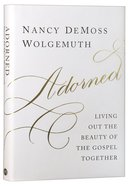 Adorned: Living Out the Beauty of the Gospel Together Hardback