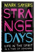 Strange Days: Life in the Spirit in a Time of Terrorism, Populist Olitics, and Culture Wars Paperback