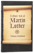 A Short Life of Martin Luther Paperback