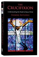 The Crucifixion: Understanding the Death of Jesus Christ Paperback