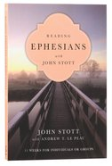 Reading Ephesians With John Stott (Reading The Bible With John Stott Series) Paperback