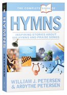 The Complete Book of Hymns: Inspiring Stories About 600 Hymns & Praise Songs Paperback