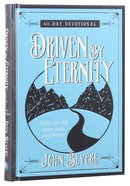 Driven By Eternity:40 Day Devotional: Make Your Life Count Today and Forever