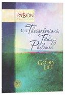 TPT 1 & 2 Thessalonians, Titus & Philemon: A Godly Life Paperback