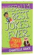 Literally. Best. Jokes. Ever: Joke Book For Kids Paperback