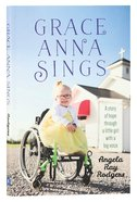 Grace Anna Sings: A Story of Hope Through a Little Girl With a Big Voice Paperback