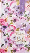 2018 Small Daily Planner: Whatever Is Lovely (Floral)
