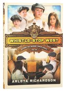 Whistle-Stop West (#02 in Beyond The Orphan Train Series) Paperback
