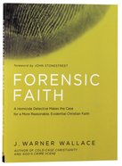 Forensic Faith: A Cold-Case Detective Helps You Rethink and Share Your Christian Belief Paperback