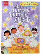 The Fumbly Bumbly Angels: An Instant Christmas Pageant Paperback