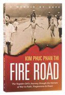Fire Road: The Napalm Girls Journey Through the Horrors of War to Faith, Forgiveness and Peace