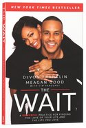 The Wait: A Powerful Practice For Finding the Love of Your Life and the Life You Love Paperback