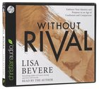 Without Rival: Incomparably Made, Uniquely Loved, Powerfully Purposed (Unabridged, 7 Cds) CD