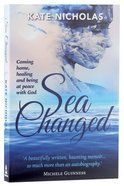 Sea Changed: Coming Home,Healing and Being At Peace With God Paperback