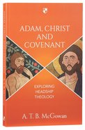Adam, Christ and Covenant: Exploring Headship Theology