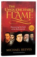 The Unquenchable Flame: An Introduction to the Reformation Paperback