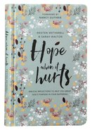 Hope When It Hurts: Biblical Reflections to Help You Grasp God's Purpose in Your Suffering Hardback