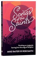 Songs of the Saints: Enriching Our Singing By Learning From the Songs of Scripture Paperback