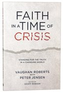 Faith in a Time of Crisis: Standing For the Truth in a Changing World