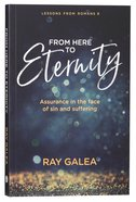 From Here to Eternity: Assurance in the Face of Sin and Suffering, Lessons From Romans 8 Paperback