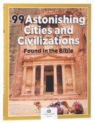 99 Astonishing Cities and Civilizations Found in the Bible (99 Series, Museum Of The Bible) Paperback
