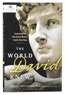 The World David Knew: Connecting the Vast Ancient World to Israel's Great King Paperback