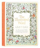 Illustrated Word, The: An Illuminated Coloring Bible Journal (Adult Coloring Books Series) Hardback