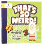 That's So Weird!: 100 Fun and Fascinating Facts About the Bible Paperback