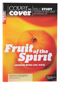 Fruit of the Spirit - Growing More Like Jesus (Cover To Cover Bible Study Guide Series)